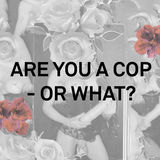 Are you a cop or what? #zine