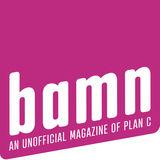 b a m n - an unofficial magazine of Plan C