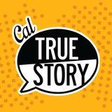 Cal True Story