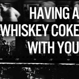 Having A Whiskey Coke With You